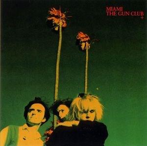 68  THE GUN CLUB – MIAMI (1982) – thenewperfectcollection